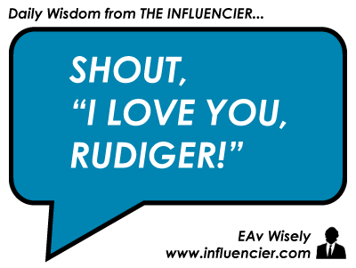 "Empire Avenue Wisdom 005 - Shout, ""I Love You, Rudiger!"""