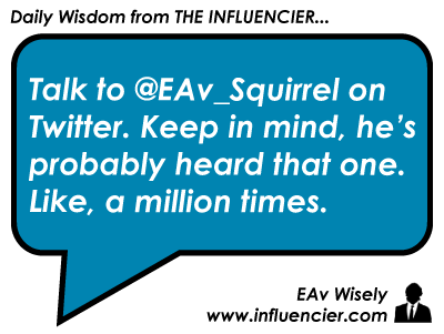 Empire Aveneu Wisdom 006 - Talk to @EAv_Squirrel on Twitter